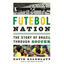 Futebol Nation: The Story of Brazil through Soccer (English Edition)