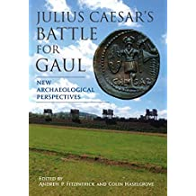 Julius Caesar's Battle for Gaul: New Archaeological Perspectives (English Edition)