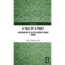 A Tale of a Fool?: A Microhistory of an 18th-Century Peasant Woman (Microhistories) (English Edition)