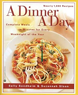 """""""A Dinner a Day: Complete Meals in Minutes for Every Weeknight of the Year (English Edition)"""",作者:[Sally Sondheim, Sazannah Sloan]"""