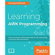 Learning AWK Programming: A fast, and simple cutting-edge utility for text-processing on the Unix-like environment (English Edition)