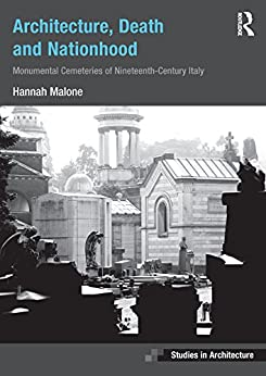 """""""Architecture, Death and Nationhood: Monumental Cemeteries of Nineteenth-Century Italy (Ashgate Studies in Architecture) (English Edition)"""",作者:[Malone, Hannah]"""