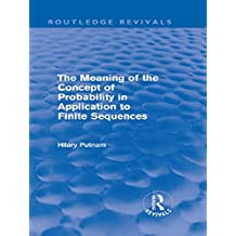 The Meaning of the Concept of Probability in Application to Finite Sequences (Routledge Revivals) (English Edition)
