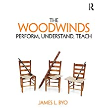 The Woodwinds: Perform, Understand, Teach (English Edition)