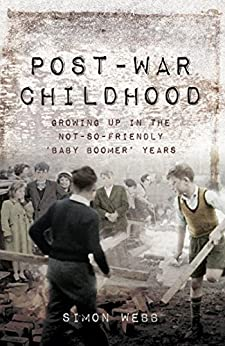 """""""Post-War Childhood: Growing up in the not-so-friendly 'Baby Boomer' Years (English Edition)"""",作者:[Webb, Simon]"""