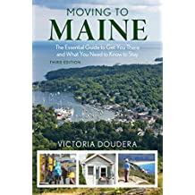 Moving to Maine: The Essential Guide to Get You There and What You Need to Know to Stay (English Edition)