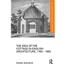 The Idea of the Cottage in English Architecture, 1760 - 1860 (Routledge Research in Architecture) (English Edition)