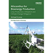 Miscanthus for Bioenergy Production: Crop Production, Utilization and Climate Change Mitigation (Routledge Studies in Bioenergy) (English Edition)