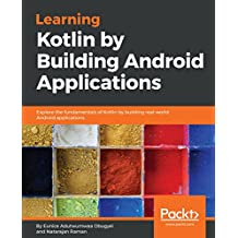 Learning Kotlin  by building Android Applications: Explore the fundamentals of Kotlin by building real-world Android applications (English Edition)