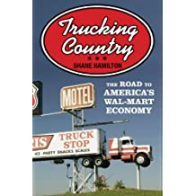 Trucking Country: The Road to America's Wal-Mart Economy (Politics and Society in Modern America Book 58) (English Edition)