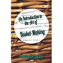 An Introduction to the Art of Basket-Making (English Edition)