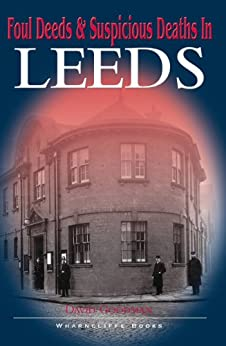 """Foul Deeds and Suspicious Deaths in Leeds (Foul Deeds & Suspicious Deaths) (English Edition)"",作者:[Goodman, David]"