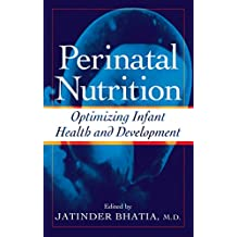 Perinatal Nutrition: Optimizing Infant Health & Development (Nutrition and Disease Prevention Book 2) (English Edition)