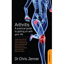Arthritis: A Practical Guide to Getting on With Your Life (How to Self-Help Guide) (English Edition)