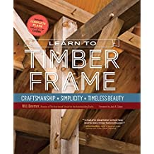 Learn to Timber Frame: Craftsmanship, Simplicity, Timeless Beauty (English Edition)