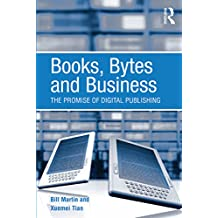 Books, Bytes and Business: The Promise of Digital Publishing (English Edition)
