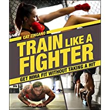 Train Like a Fighter: Get MMA Fit Without Taking a Hit (English Edition)