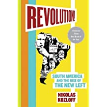Revolution!: South America and the Rise of the New Left (English Edition)