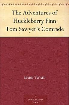 """""""The Adventures of Huckleberry Finn Tom Sawyer's Comrade (哈克贝利·费恩历险记) (免费公版书)"""",作者:[Twain,Mark, (马克·吐温)]"""
