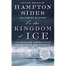 In the Kingdom of Ice: The Grand and Terrible Polar Voyage of the USS Jeannette (English Edition)