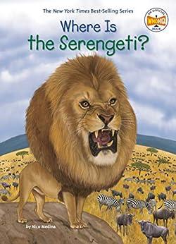 """Where Is the Serengeti? (Where Is?) (English Edition)"",作者:[Nico Medina, Who HQ, Manuel Gutierrez]"