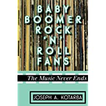 Baby Boomer Rock 'n' Roll Fans: The Music Never Ends (English Edition)