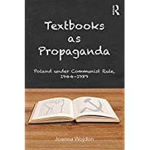 Textbooks as Propaganda: Poland under Communist Rule, 1944–1989 (English Edition)
