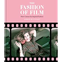 The Fashion of Film: How Cinema has Inspired Fashion (English Edition)