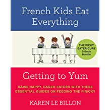 The Picky Eater Cure 2 Book Bundle: French Kids Eat Everything and Getting to YUM (English Edition)