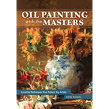 Oil Painting with the Masters: Essential Techniques from Today's Top Artists (English Edition)