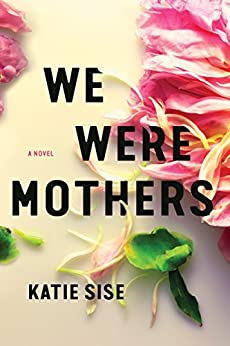 """""""We Were Mothers: A Novel (English Edition)"""",作者:[Sise, Katie]"""