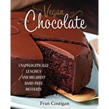 Vegan Chocolate: Unapologetically Luscious and Decadent Dairy-Free Desserts (English Edition)