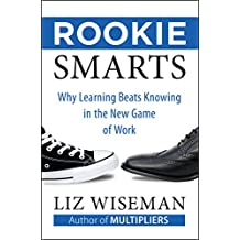 Rookie Smarts: Why Learning Beats Knowing in the New Game of Work (English Edition)
