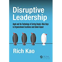 Disruptive Leadership: Apple and the Technology of Caring Deeply--Nine Keys to Organizational Excellence and Global Impact (English Edition)