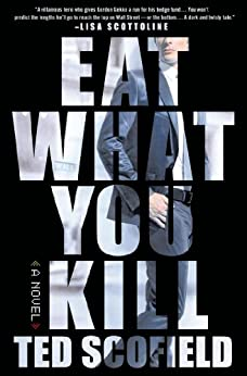 """Eat What You Kill: A Novel of Wall Street (English Edition)"",作者:[Scofield, Ted]"