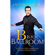 B is for Ballroom: Be Your Own Armchair Dancefloor Expert (English Edition)