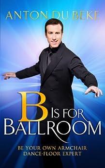 """B is for Ballroom: Be Your Own Armchair Dancefloor Expert (English Edition)"",作者:[Beke, Anton du]"