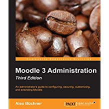 Moodle 3 Administration - Third Edition (English Edition)
