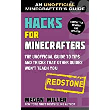 Hacks for Minecrafters: Redstone: The Unofficial Guide to Tips and Tricks That Other Guides Won't Teach You (Unofficial Minecrafters Guides) (English Edition)