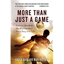 More Than Just a Game: Soccer vs. Apartheid: The Most Important Soccer Story Ever Told (English Edition)