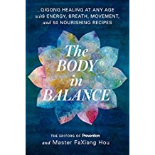 The Body in Balance: Qigong Healing at Any Age with Energy, Breath, Movement, and 50 Nourishing Recipes (English Edition)