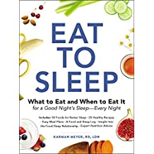 Eat to Sleep: What to Eat and When to Eat It for a Good Night's Sleep—Every Night (English Edition)