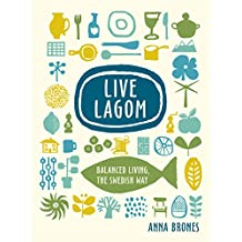 Live Lagom: Balanced Living, the Swedish Way (English Edition)