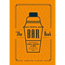 The Essential Bar Book: An A-to-Z Guide to Spirits, Cocktails, and Wine, with 115 Recipes for the World's Great Drinks (English Edition)