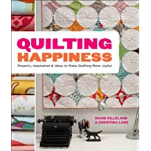 Quilting Happiness: Projects, Inspiration, and Ideas to Make Quilting More Joyful (English Edition)