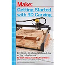 Getting Started with 3D Carving: Five Step-by-Step Projects to Launch You on Your Maker Journey (English Edition)