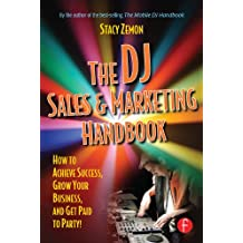 The DJ Sales and Marketing Handbook: How to Achieve Success, Grow Your Business, and Get Paid to Party! (English Edition)