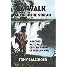 A Walk Against The Stream: A Rhodesian National Service Officer's Story of the Bush War (English Edition)
