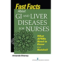 Fast Facts about GI and Liver Diseases for Nurses: What APRNs Need to Know in a Nutshell (English Edition)