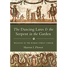 The Dancing Lares and the Serpent in the Garden: Religion at the Roman Street Corner (English Edition)
